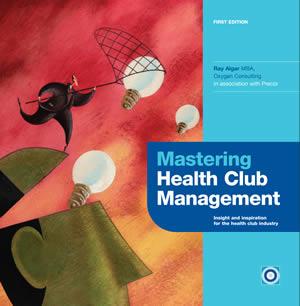 Mastering Health Club Management – Ray Algar, Oxygen Consulting